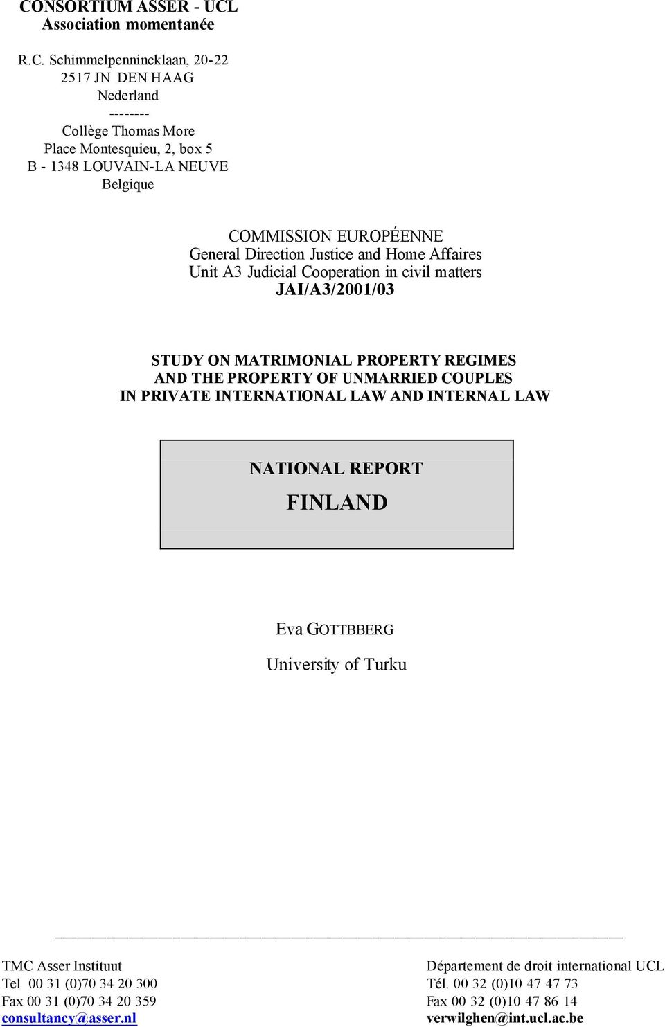 PROPERTY REGIMES AND THE PROPERTY OF UNMARRIED COUPLES IN PRIVATE INTERNATIONAL LAW AND INTERNAL LAW NATIONAL REPORT FINLAND Eva GOTTBBERG University of Turku TMC Asser