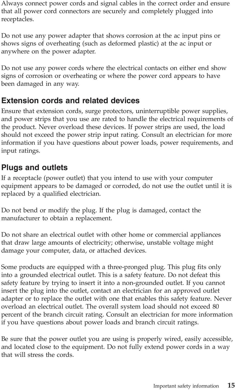 Do not use any power cords where the electrical contacts on either end show signs of corrosion or overheating or where the power cord appears to have been damaged in any way.