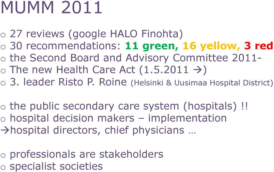 Roine (Helsinki & Uusimaa Hospital District) o the public secondary care system (hospitals)!