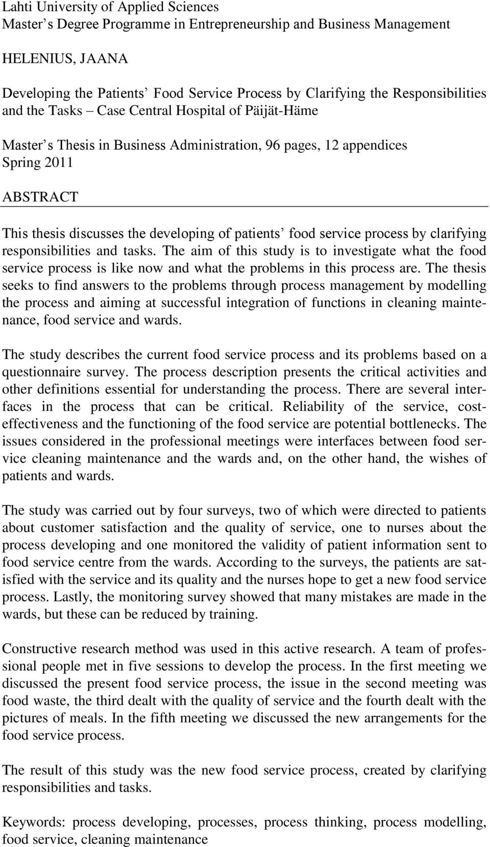 patients food service process by clarifying responsibilities and tasks. The aim of this study is to investigate what the food service process is like now and what the problems in this process are.