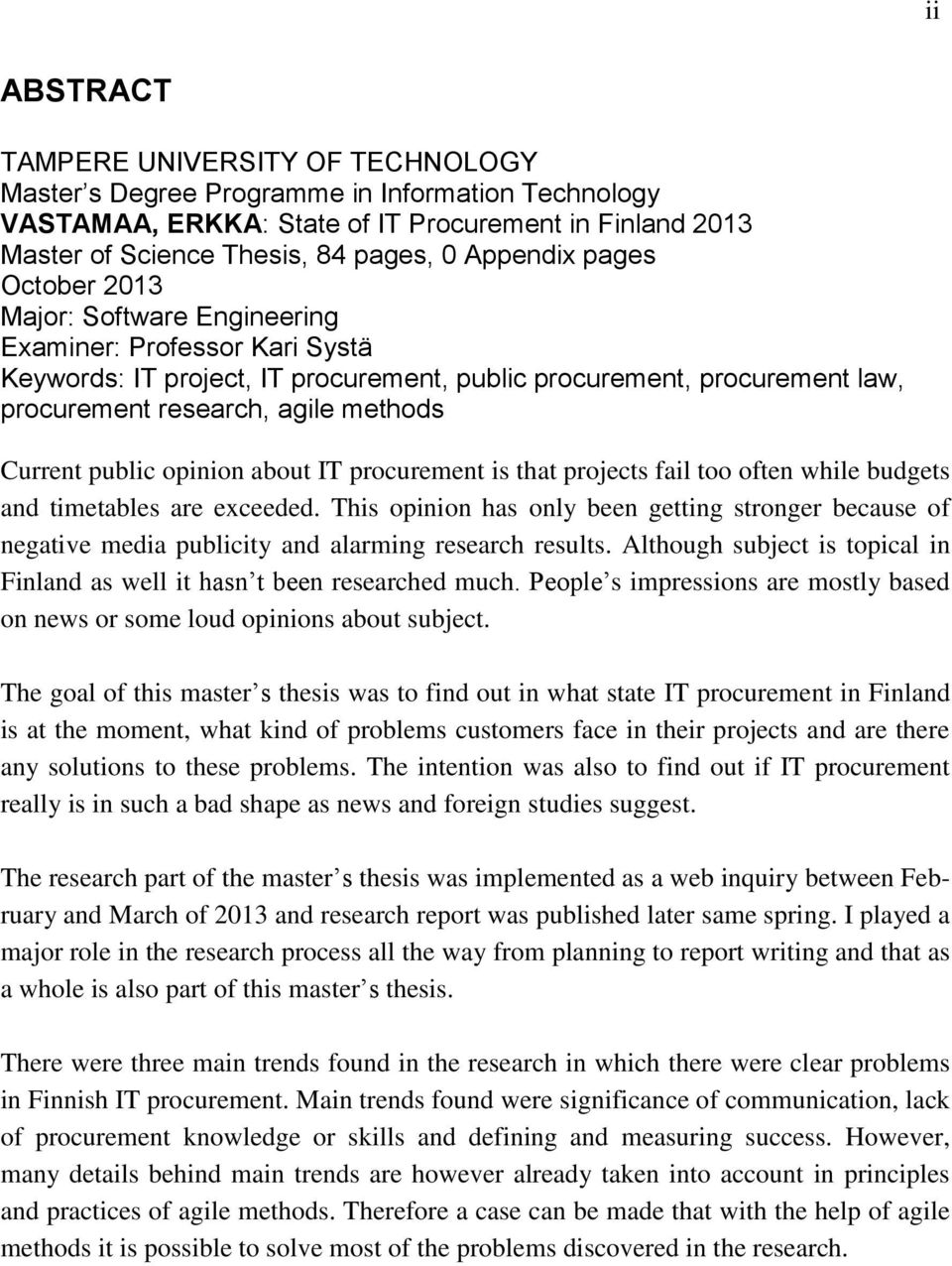 Current public opinion about IT procurement is that projects fail too often while budgets and timetables are exceeded.