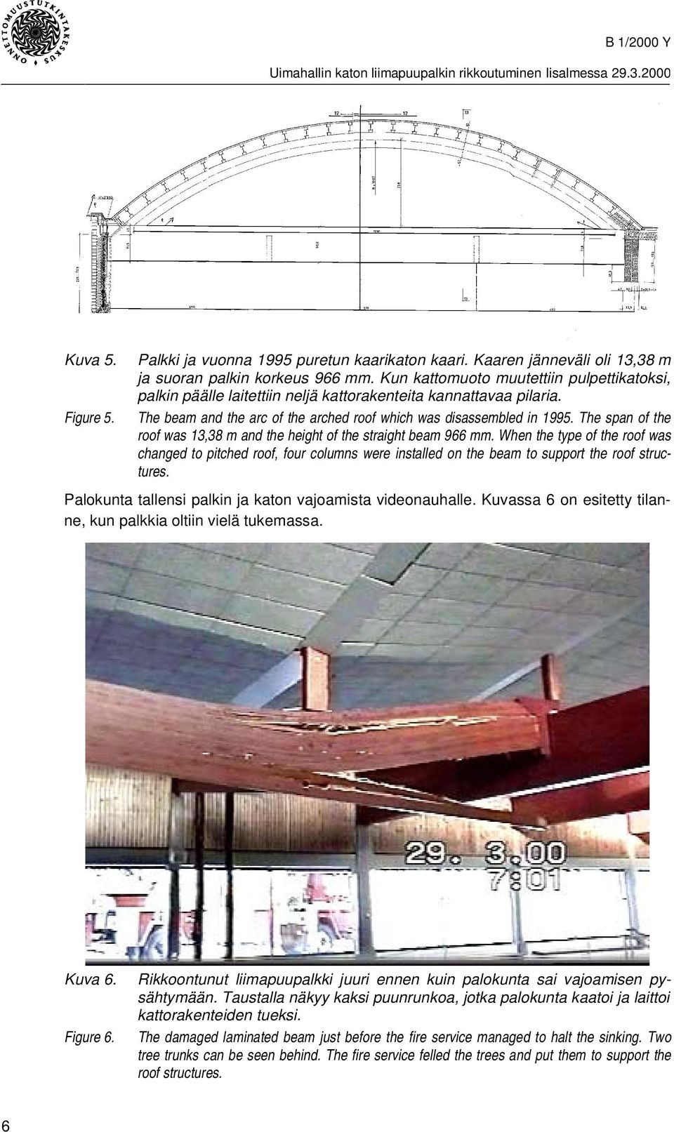 The span of the roof was 13,38 m and the height of the straight beam 966 mm.