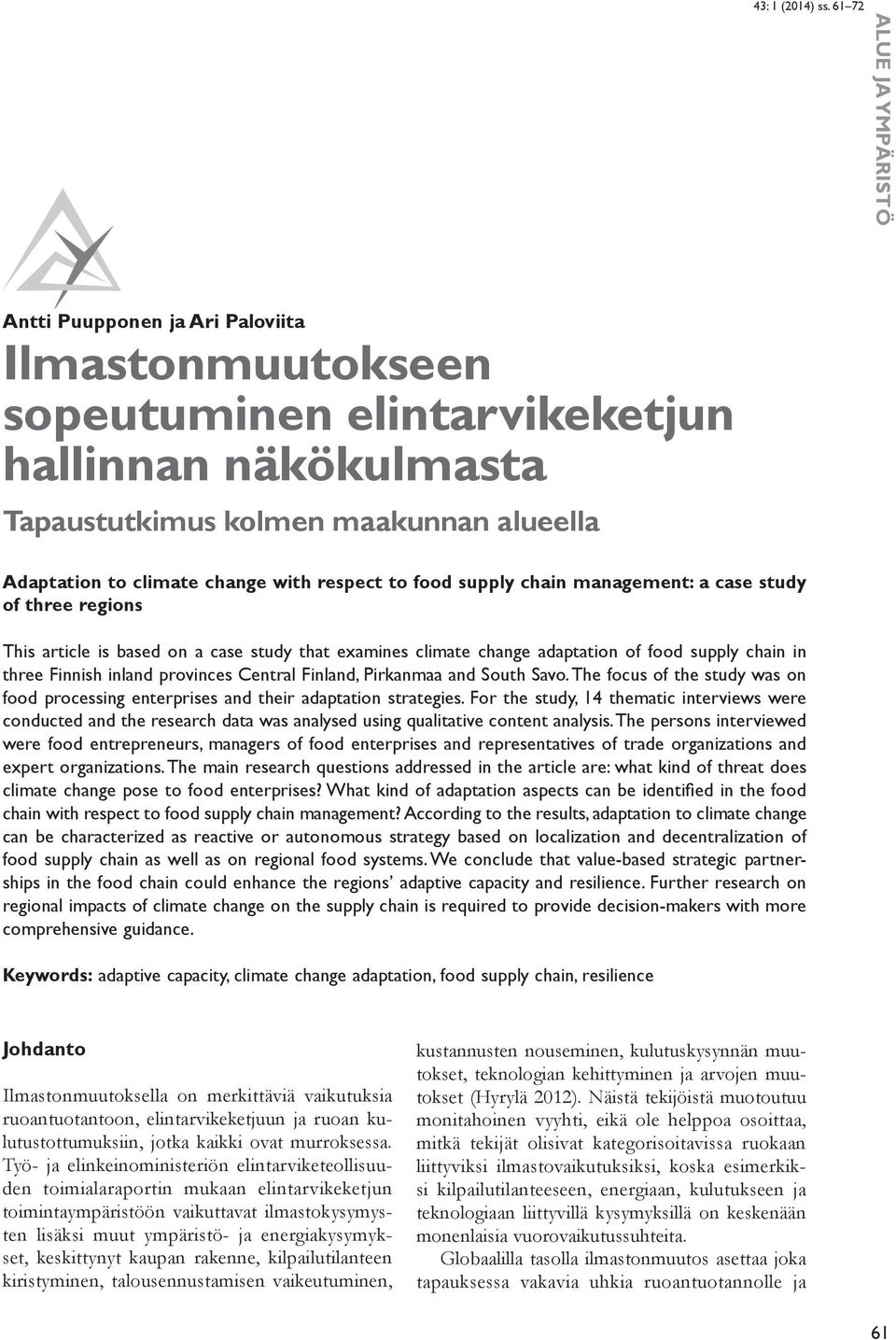 provinces Central Finland, Pirkanmaa and South Savo. The focus of the study was on food processing enterprises and their adaptation strategies.
