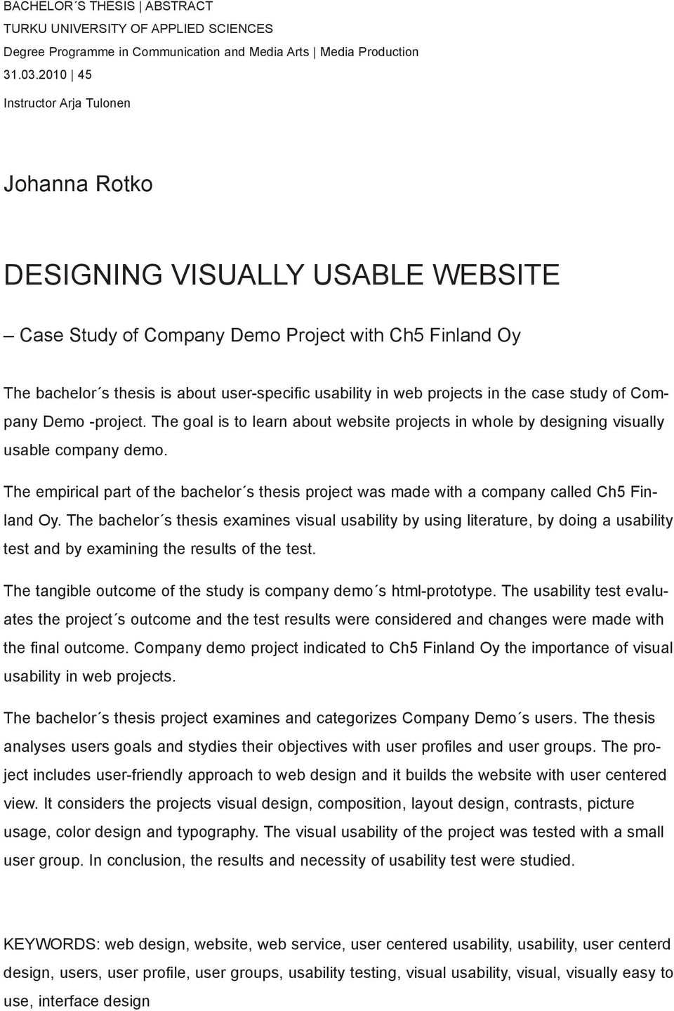 projects in the case study of Company Demo -project. The goal is to learn about website projects in whole by designing visually usable company demo.