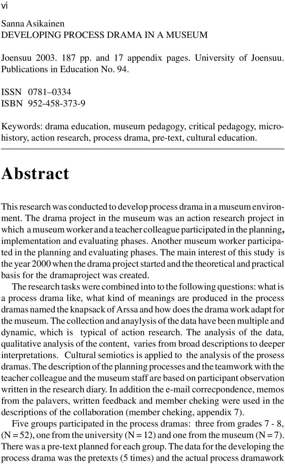 Abstract This research was conducted to develop process drama in a museum environment.