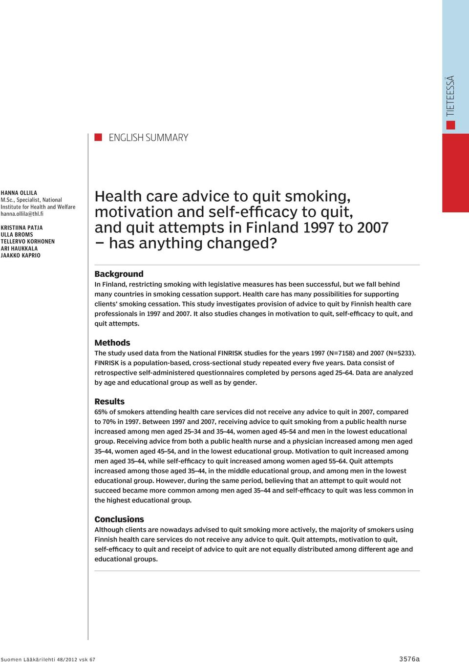 changed? Background In Finland, restricting smoking with legislative measures has been successful, but we fall behind many countries in smoking cessation support.