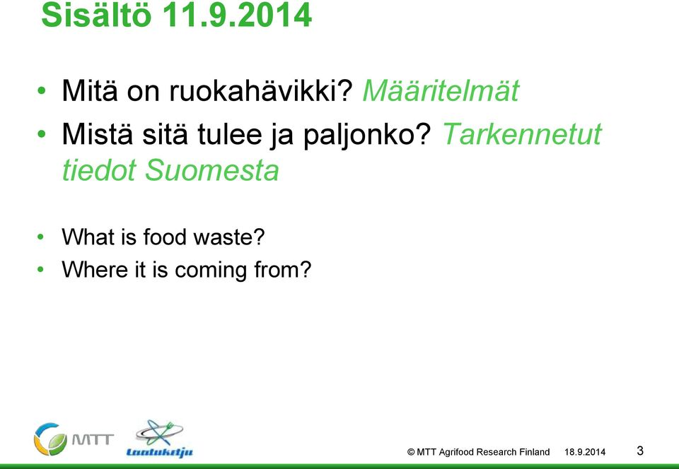 Tarkennetut tiedot Suomesta What is food waste?