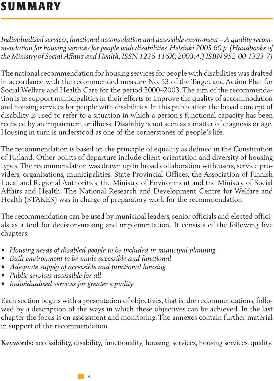 ) ISBN 952-00-1323-7) The national recommendation for housing services for people with disabilities was drafted in accordance with the recommended measure No.
