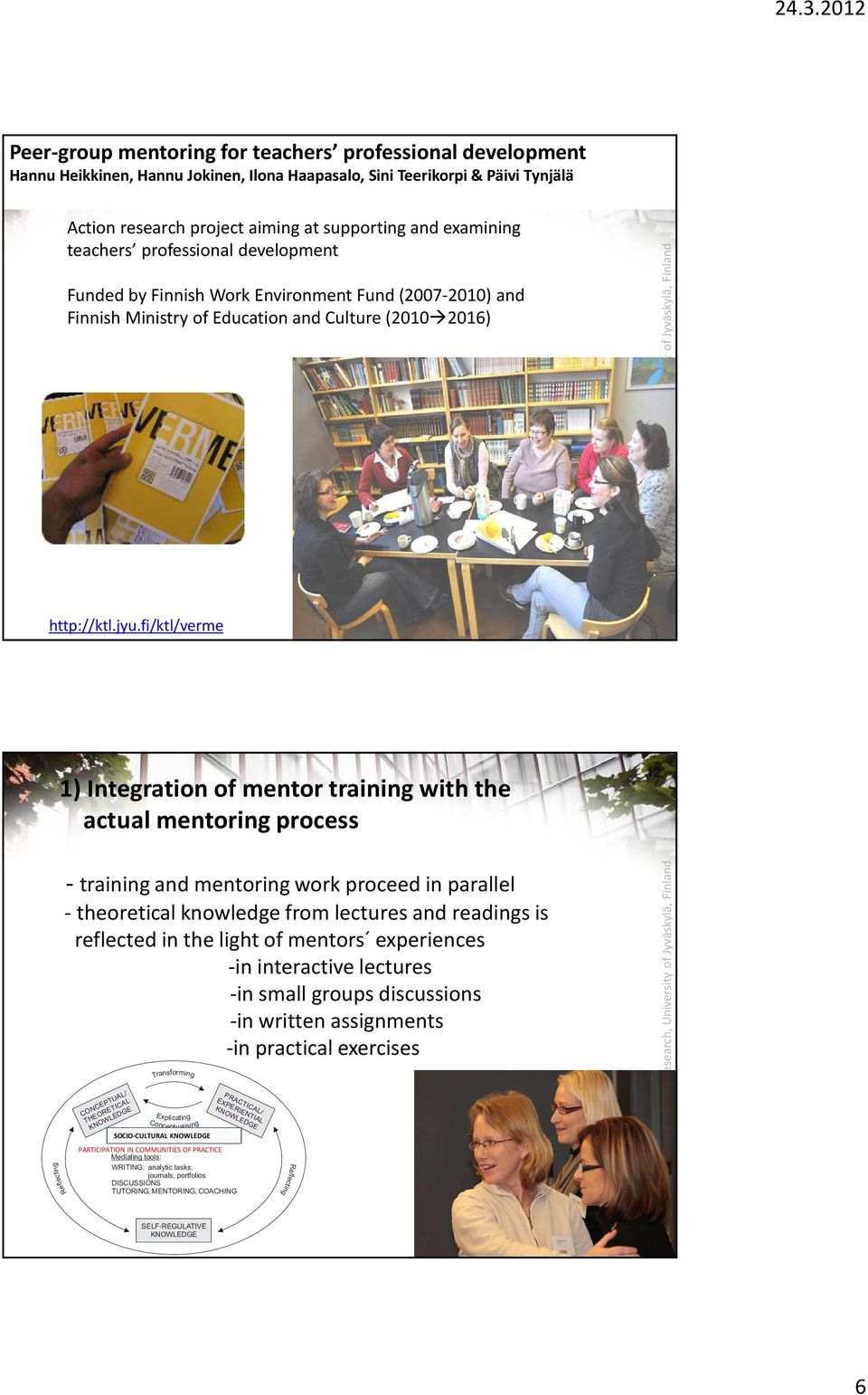 fi/ktl/verme 1) Integrationof mentortrainingwith the actual mentoring process 12 - training and mentoring work proceed in parallel - theoreticalknowledgefromlecturesand readingsis reflected in the