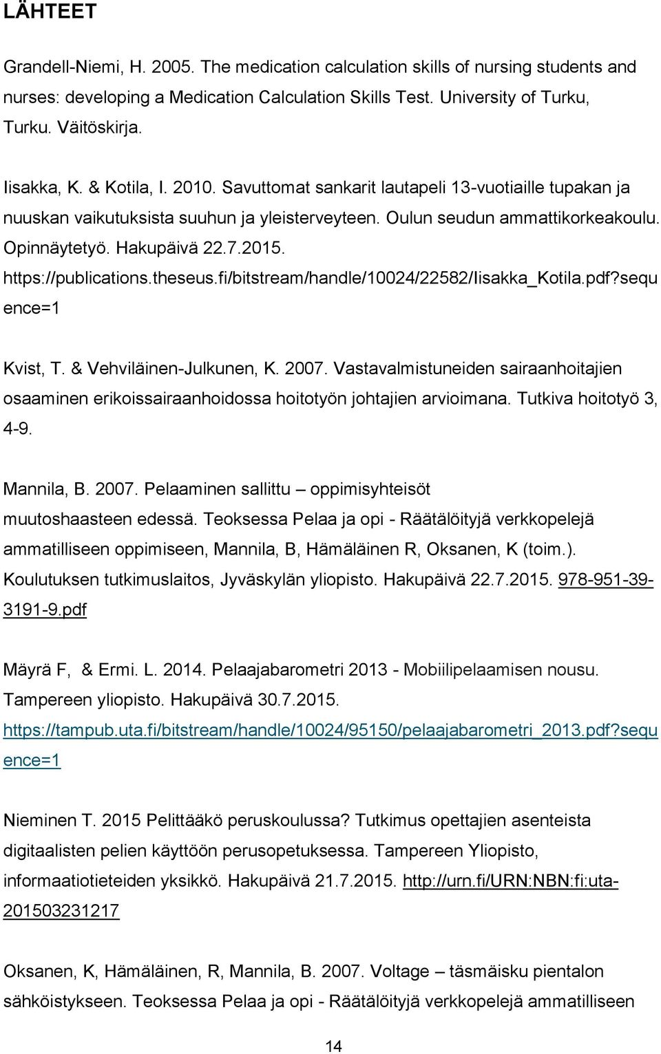 https://publications.theseus.fi/bitstream/handle/10024/22582/iisakka_kotila.pdf?sequ ence=1 Kvist, T. & Vehviläinen-Julkunen, K. 2007.