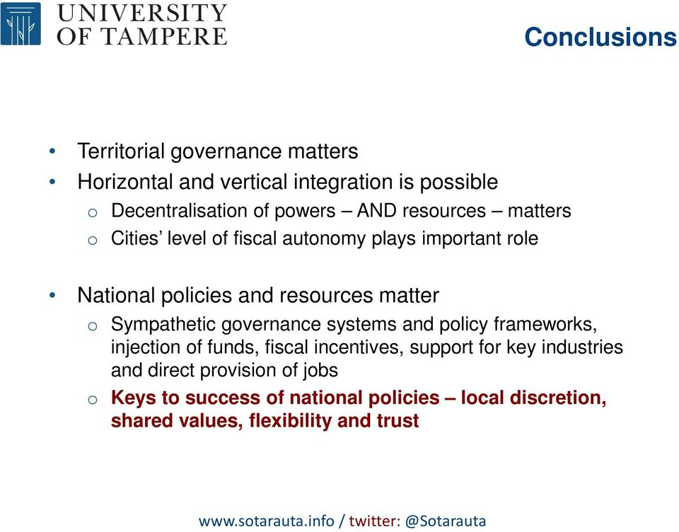 Sympathetic governance systems and policy frameworks, injection of funds, fiscal incentives, support for key industries