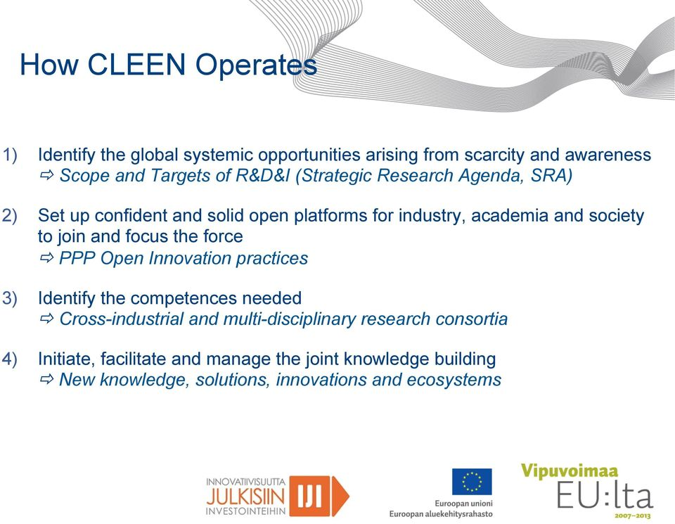 focus the force ð PPP Open Innovation practices 3) Identify the competences needed ð Cross-industrial and multi-disciplinary