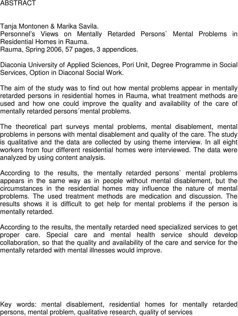 The aim of the study was to find out how mental problems appear in mentally retarded persons in residential homes in Rauma, what treatment methods are used and how one could improve the quality and