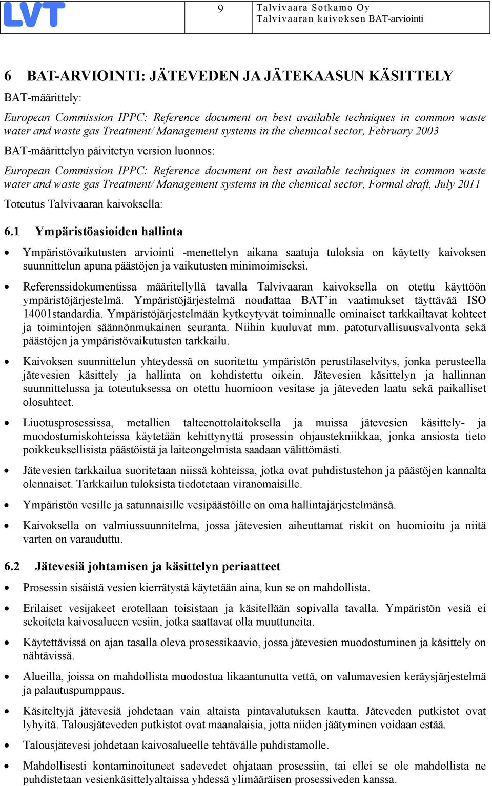 waste water and waste gas Treatment/ Management systems in the chemical sector, Formal draft, July 2011 Toteutus Talvivaaran kaivoksella: 6.