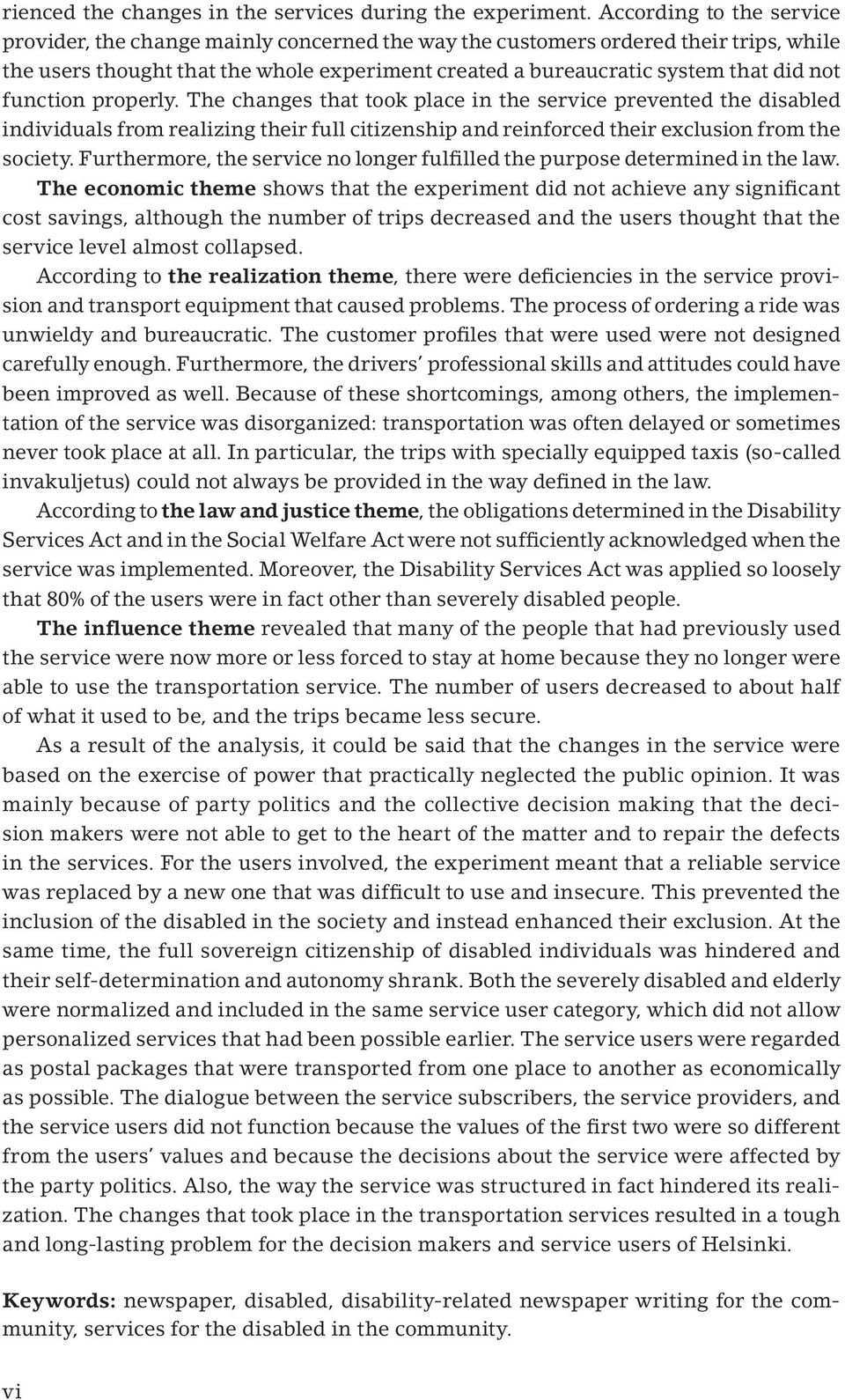 function properly. The changes that took place in the service prevented the disabled individuals from realizing their full citizenship and reinforced their exclusion from the society.