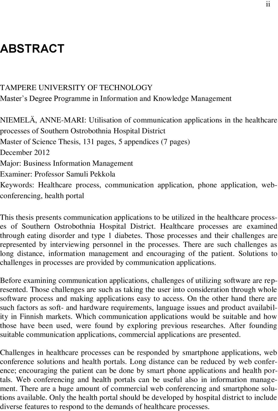 Pekkola Keywords: Healthcare process, communication application, phone application, webconferencing, health portal This thesis presents communication applications to be utilized in the healthcare