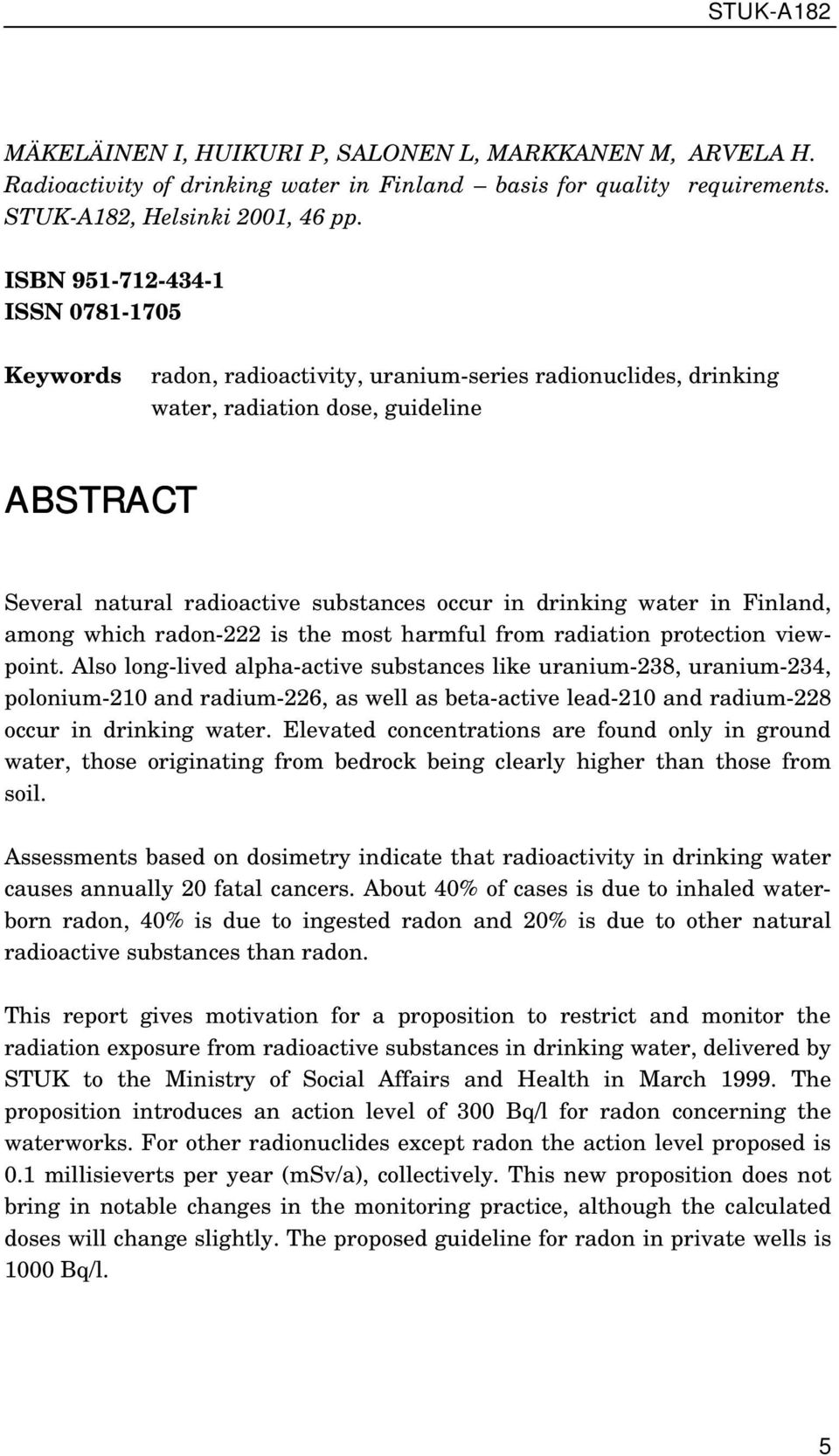 drinking water in Finland, among which radon-222 is the most harmful from radiation protection viewpoint.