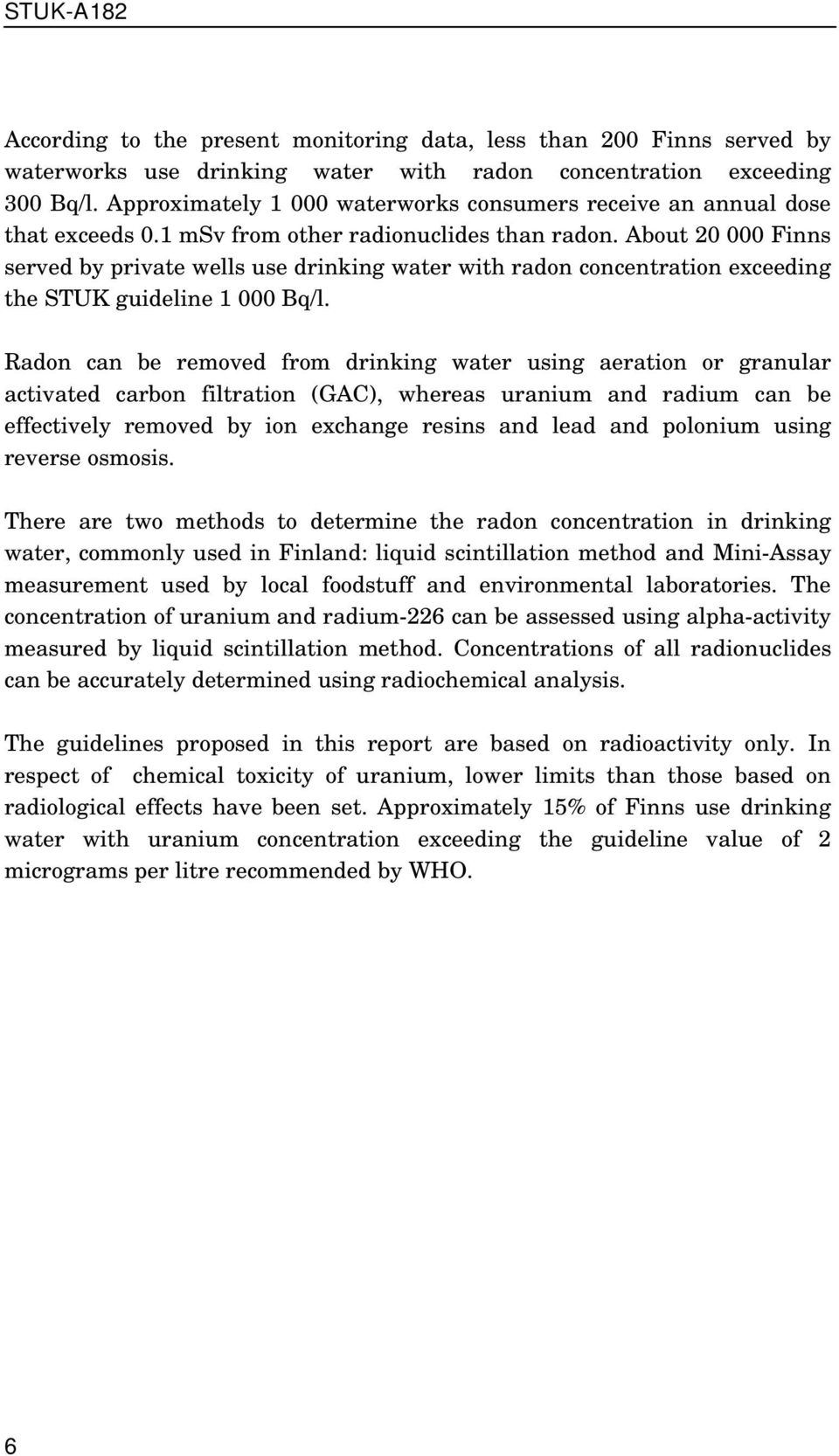 About 20 000 Finns served by private wells use drinking water with radon concentration exceeding the STUK guideline 1 000 Bq/l.