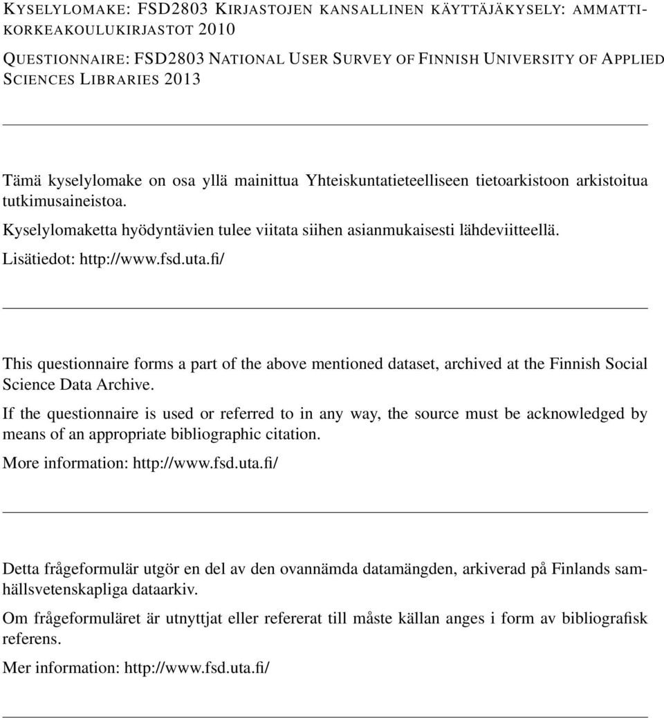 Lisätiedot: http://www.fsd.uta.fi/ This questionnaire forms a part of the above mentioned dataset, archived at the Finnish Social Science Data Archive.