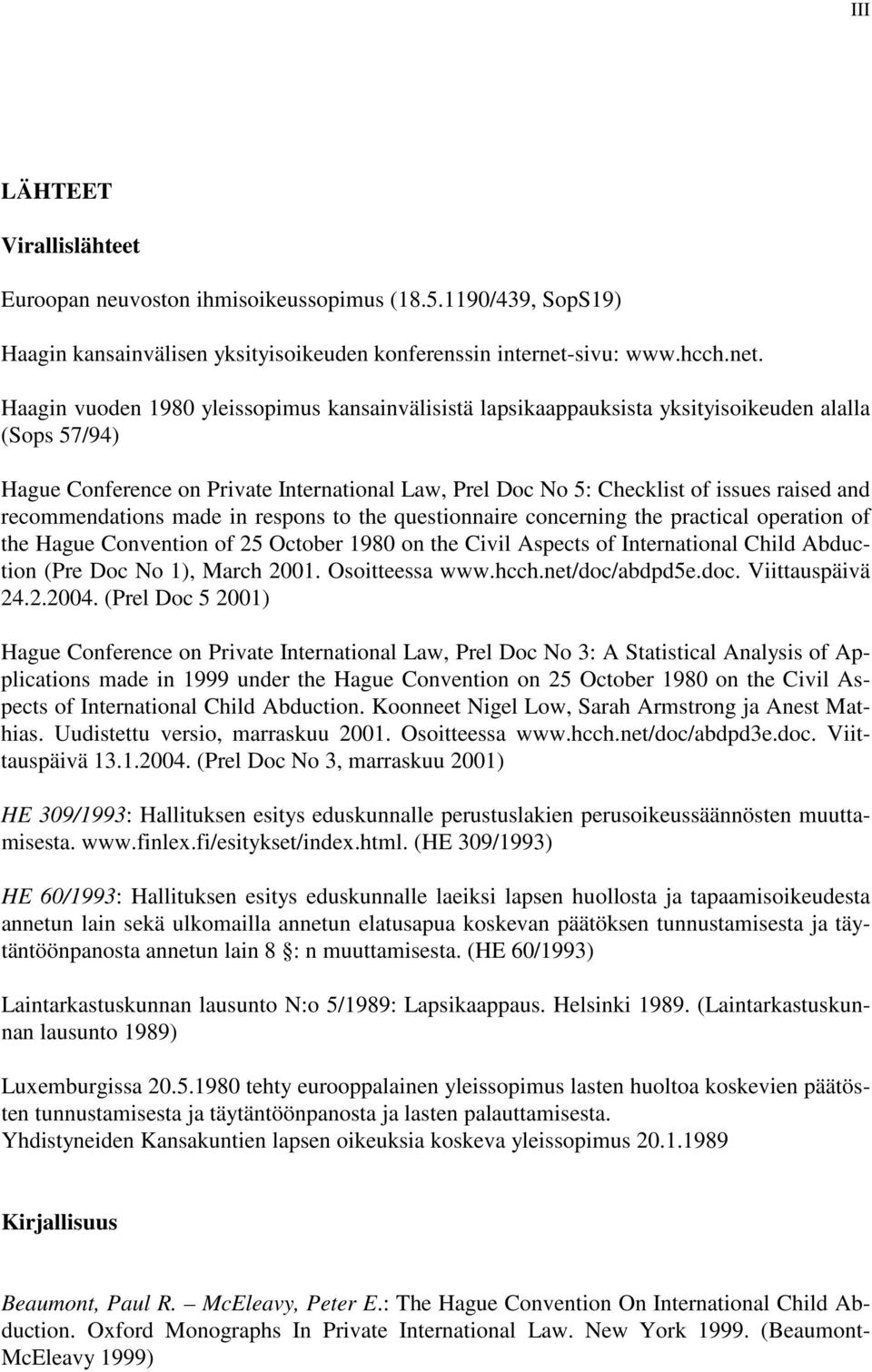 Haagin vuoden 1980 yleissopimus kansainvälisistä lapsikaappauksista yksityisoikeuden alalla (Sops 57/94) Hague Conference on Private International Law, Prel Doc No 5: Checklist of issues raised and