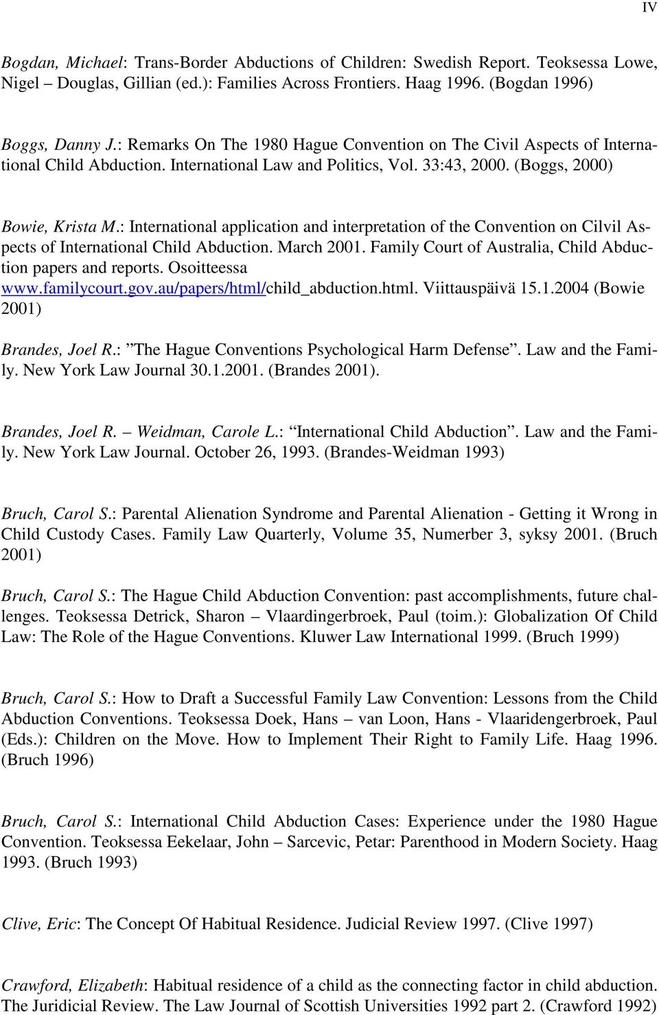 : International application and interpretation of the Convention on Cilvil Aspects of International Child Abduction. March 2001. Family Court of Australia, Child Abduction papers and reports.