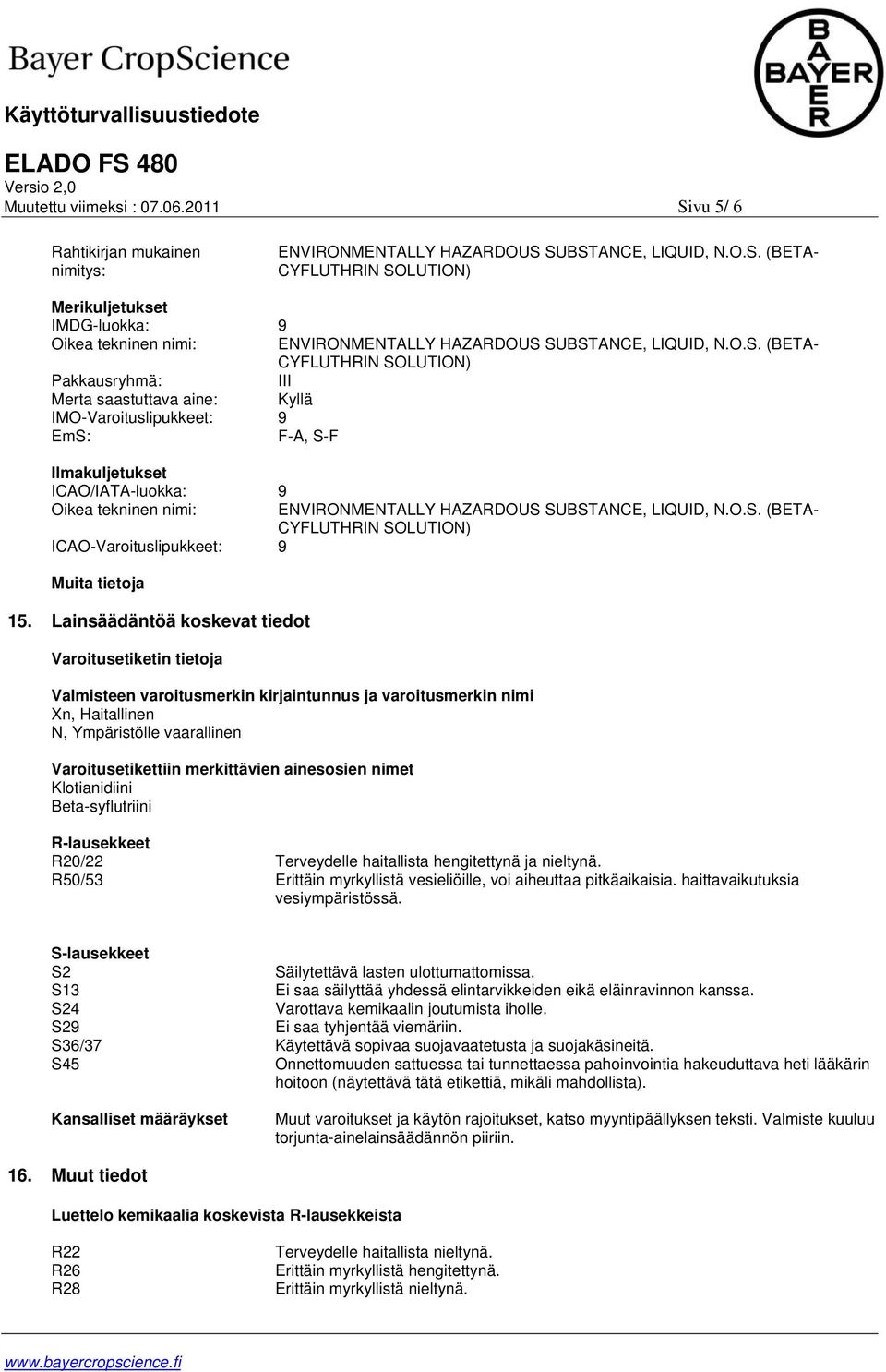HAZARDOUS SUBSTANCE, LIQUID, N.O.S. (BETA- CYFLUTHRIN SOLUTION) ICAO-Varoituslipukkeet: 9 Muita tietoja 15.