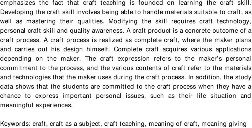 Modifying the skill requires craft technology, personal craft skill and quality awareness. A craft product is a concrete outcome of a craft process.