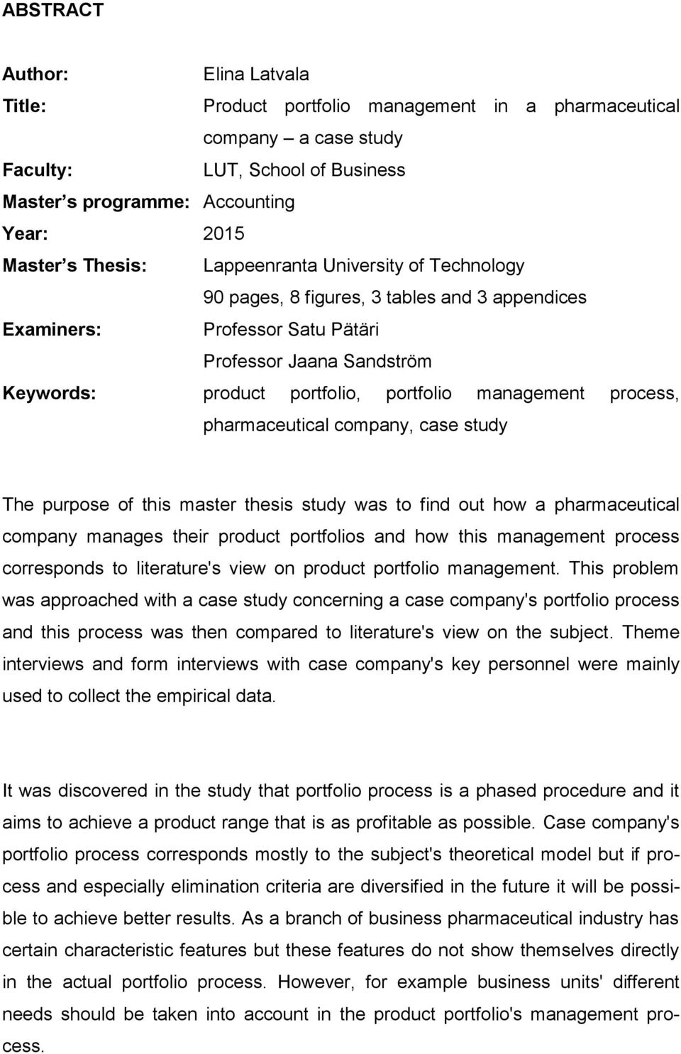 process, pharmaceutical company, case study The purpose of this master thesis study was to find out how a pharmaceutical company manages their product portfolios and how this management process