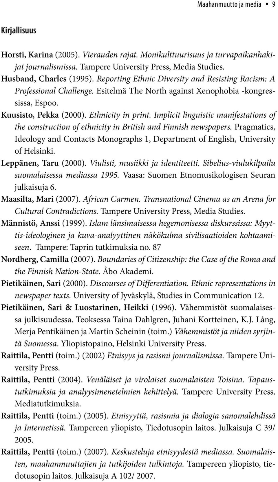 Implicit linguistic manifestations of the construction of ethnicity in British and Finnish newspapers. Pragmatics, Ideology and Contacts Monographs 1, Department of English, University of Helsinki.