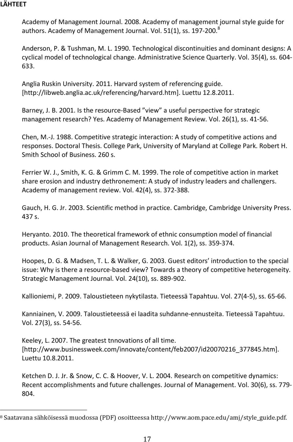 [http://libweb.anglia.ac.uk/referencing/harvard.htm].luettu12.8.2011. Barney,J.B.2001.Istheresource8Based view ausefulperspectiveforstrategic managementresearch?yes.academyofmanagementreview.vol.