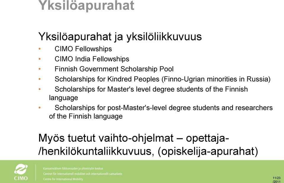 Master's level degree students of the Finnish language Scholarships for post-master's-level degree students