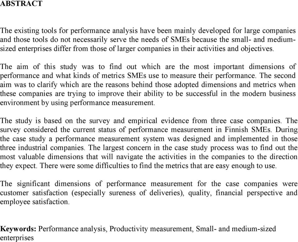 The aim of this study was to find out which are the most important dimensions of performance and what kinds of metrics SMEs use to measure their performance.