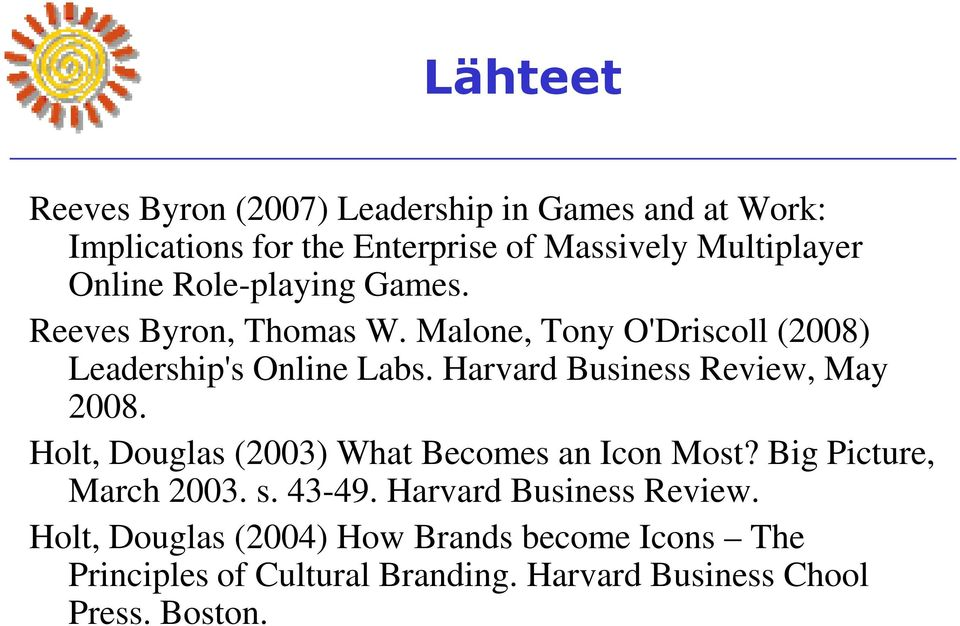 Harvard Business Review, May 2008. Holt, Douglas (2003) What Becomes an Icon Most? Big Picture, March 2003. s. 43-49.