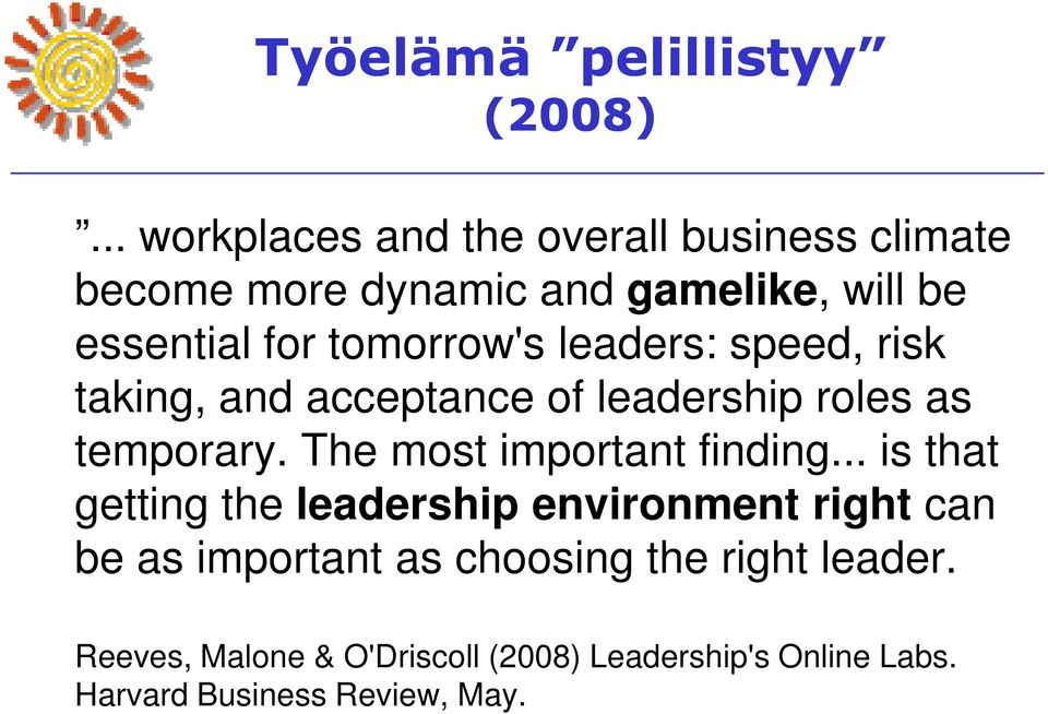 tomorrow's leaders: speed, risk taking, and acceptance of leadership roles as temporary.