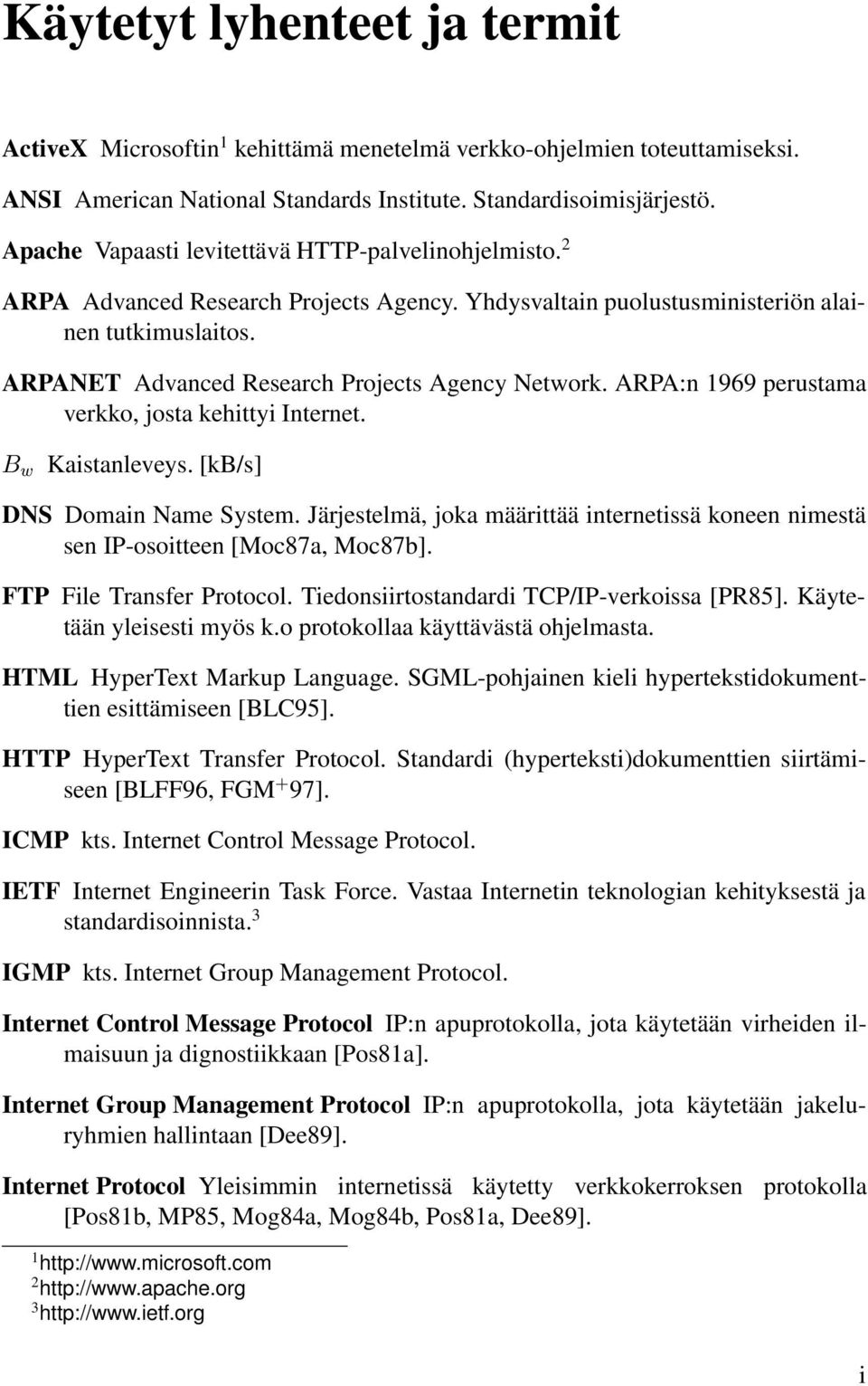 ARPANET Advanced Research Projects Agency Network. ARPA:n 1969 perustama verkko, josta kehittyi Internet. B w Kaistanleveys. [kb/s] DNS Domain Name System.