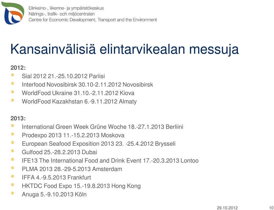 -25.4.2012 Brysseli Gulfood 25.-28.2.2013 Dubai IFE13 The International Food and Drink Event 17.-20.3.2013 Lontoo PLMA 2013 28.-29-5.