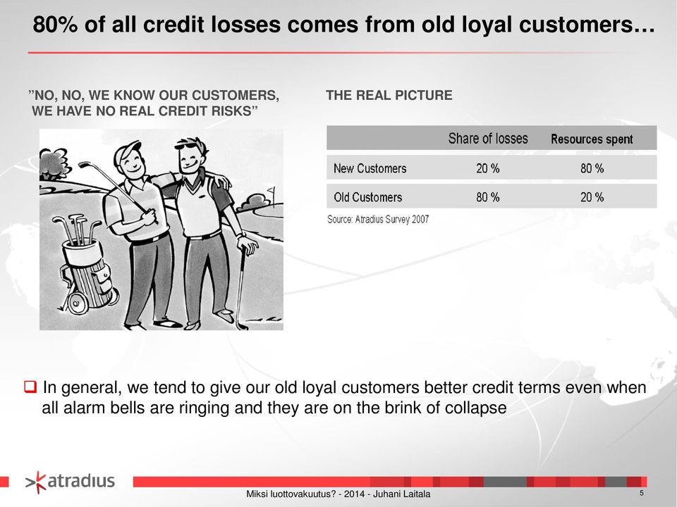 general, we tend to give our old loyal customers better credit terms