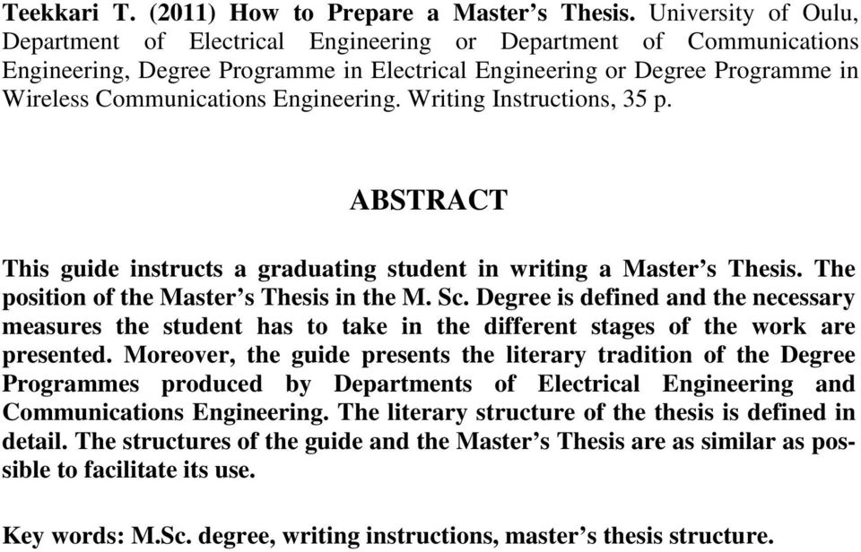 Engineering. Writing Instructions, 35 p. ABSTRACT This guide instructs a graduating student in writing a Master s Thesis. The position of the Master s Thesis in the M. Sc.