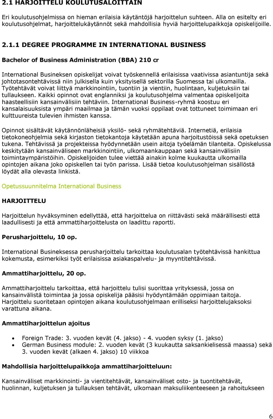 1 DEGREE PROGRAMME IN INTERNATIONAL BUSINESS Bachelor of Business Administration (BBA) 210 cr International Busineksen opiskelijat voivat työskennellä erilaisissa vaativissa asiantuntija sekä