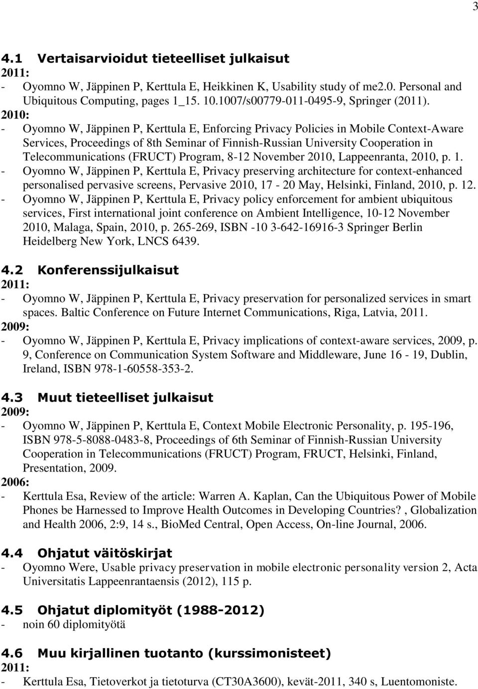 2010: - Oyomno W, Jäppinen P, Kerttula E, Enforcing Privacy Policies in Mobile Context-Aware Services, Proceedings of 8th Seminar of Finnish-Russian University Cooperation in Telecommunications