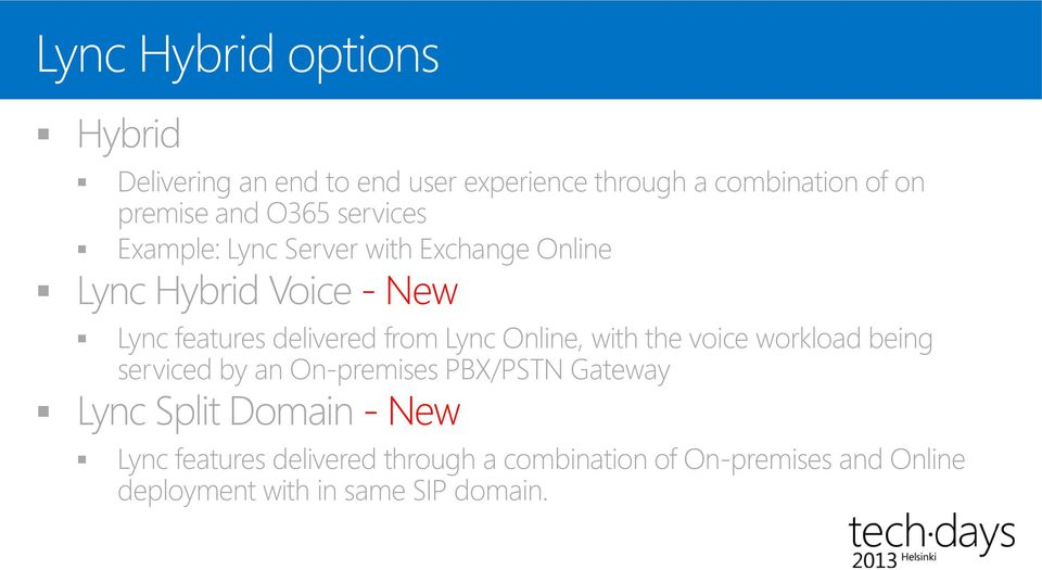 Lync Online, with the voice workload being serviced by an On-premises PBX/PSTN Gateway Lync Split Domain -