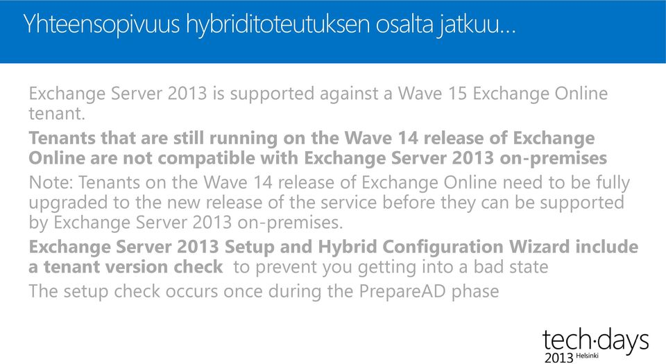 Wave 14 release of Exchange Online need to be fully upgraded to the new release of the service before they can be supported by Exchange Server 2013