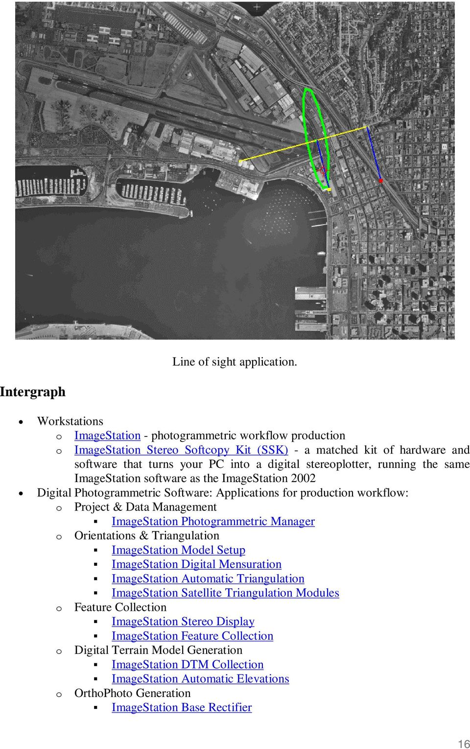 stereoplotter, running the same ImageStation software as the ImageStation 2002 Digital Photogrammetric Software: Applications for production workflow: o Project & Data Management ImageStation