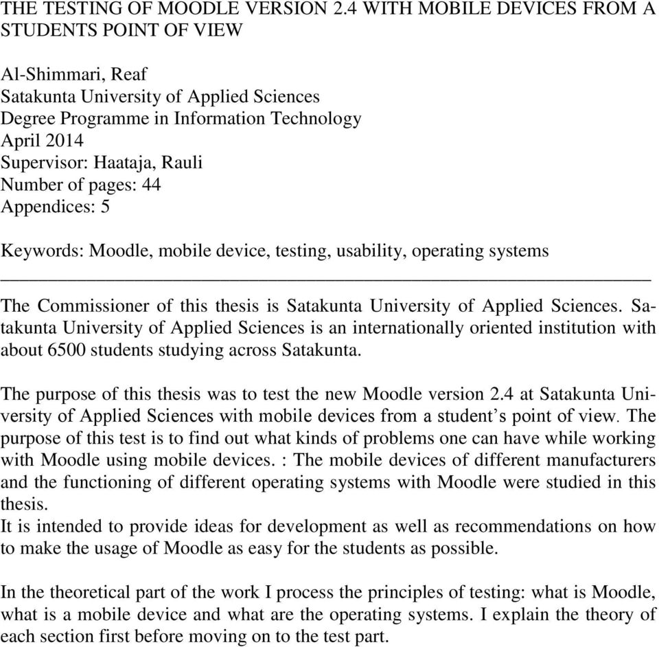 of pages: 44 Appendices: 5 Keywords: Moodle, mobile device, testing, usability, operating systems The Commissioner of this thesis is Satakunta University of Applied Sciences.