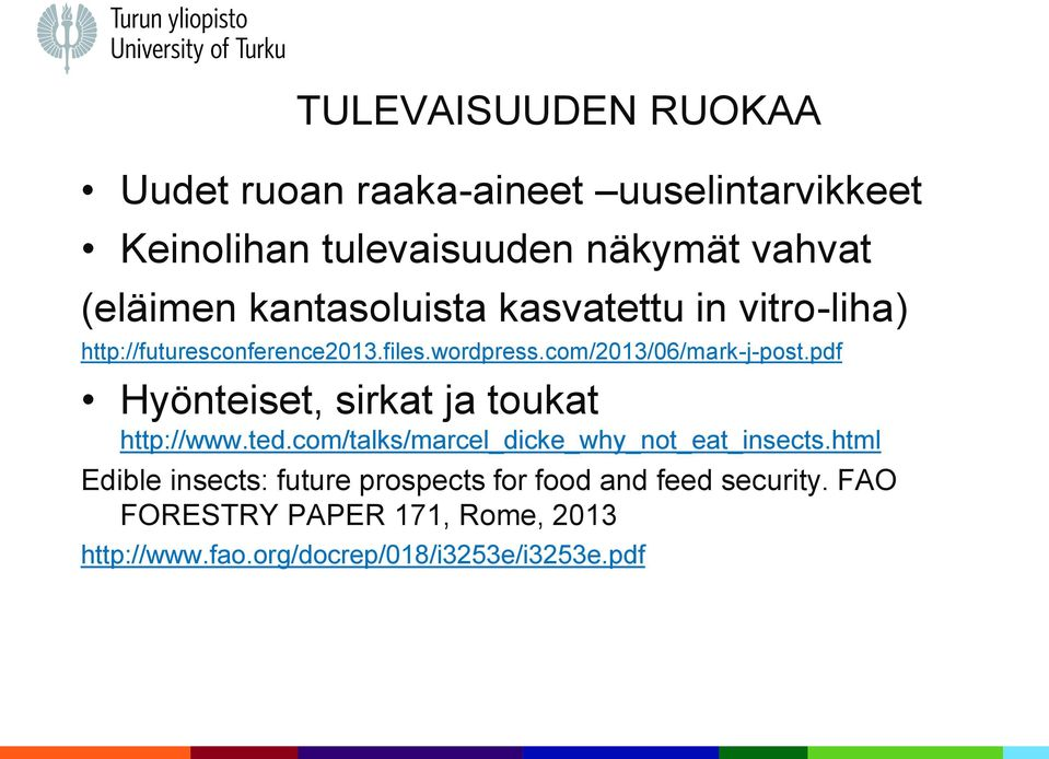 pdf Hyönteiset, sirkat ja toukat http://www.ted.com/talks/marcel_dicke_why_not_eat_insects.