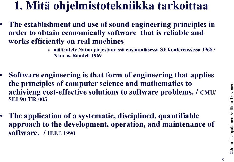 that form of engineering that applies the principles of computer science and mathematics to achivieng cost-effective solutions to software problems.