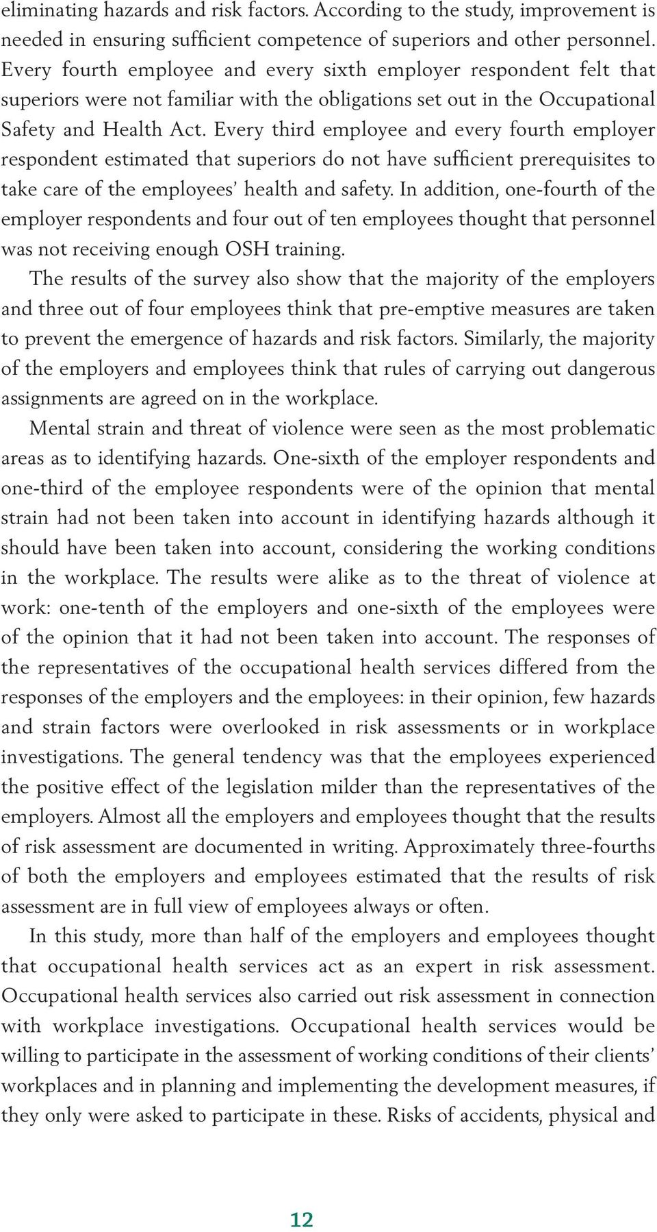 Every third employee and every fourth employer respondent estimated that superiors do not have sufficient prerequisites to take care of the employees health and safety.