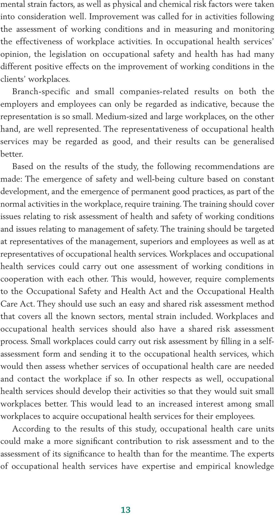 In occupational health services opinion, the legislation on occupational safety and health has had many different positive effects on the improvement of working conditions in the clients workplaces.
