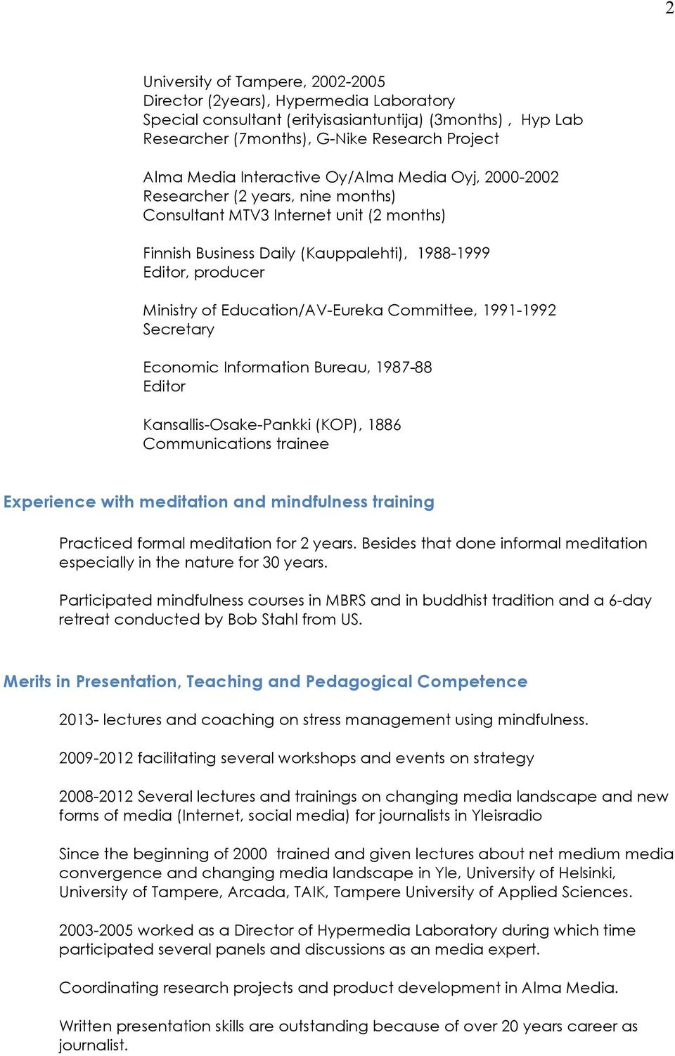 Education/AV-Eureka Committee, 1991-1992 Secretary Economic Information Bureau, 1987-88 Editor Kansallis-Osake-Pankki (KOP), 1886 Communications trainee Experience with meditation and mindfulness