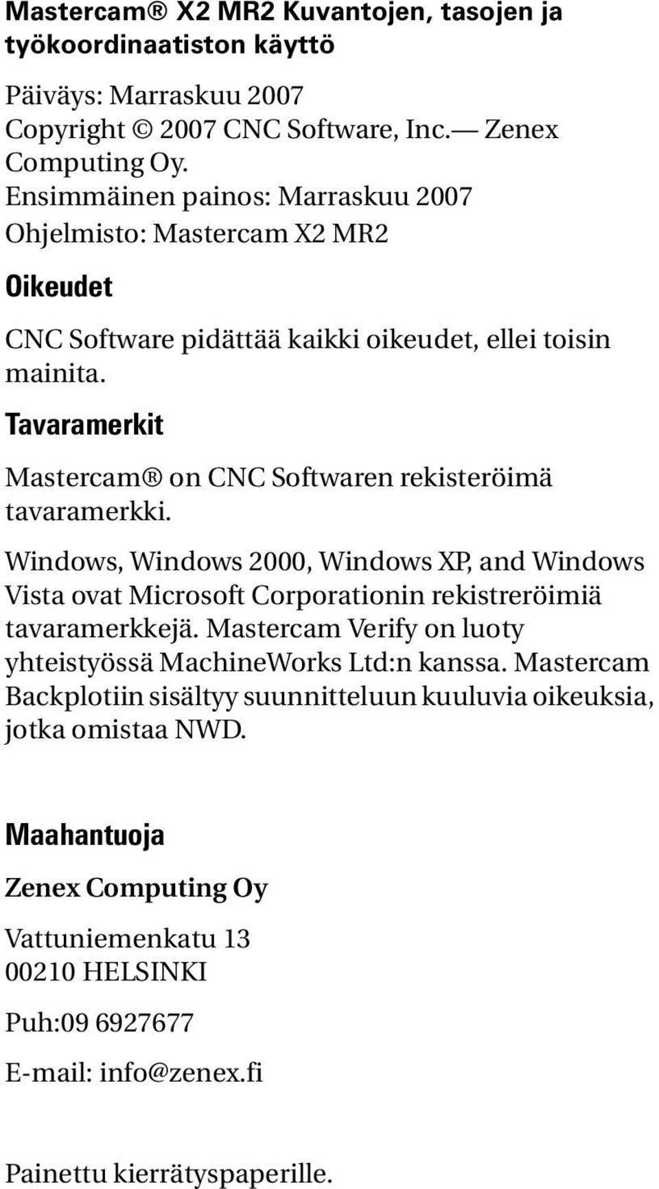 Tavaramerkit Mastercam on CNC Softwaren rekisteröimä tavaramerkki. Windows, Windows 2000, Windows XP, and Windows Vista ovat Microsoft Corporationin rekistreröimiä tavaramerkkejä.